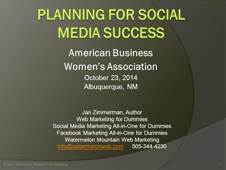 American Business Women's Association October 23, 2014 Albuquerque, NM © 2014 Watermelon Mountain Web Marketing 1 Jan Zimmerman, Author Web Marketing for.