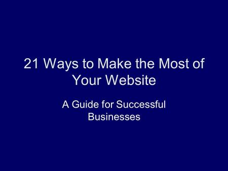21 Ways to Make the Most of Your Website A Guide for Successful Businesses.