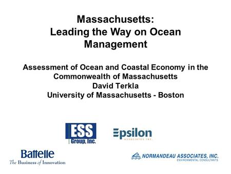 Massachusetts: Leading the Way on Ocean Management Assessment of Ocean and Coastal Economy in the Commonwealth of Massachusetts David Terkla University.