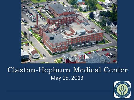 Claxton-Hepburn Medical Center May 15, 2013. Our Location.
