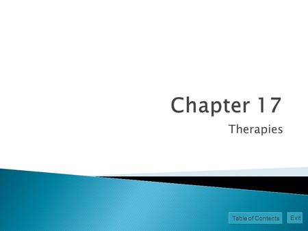 Table of Contents Exit Therapies. Table of Contents Exit  Any psychological technique used to facilitate positive changes in personality, behavior, or.