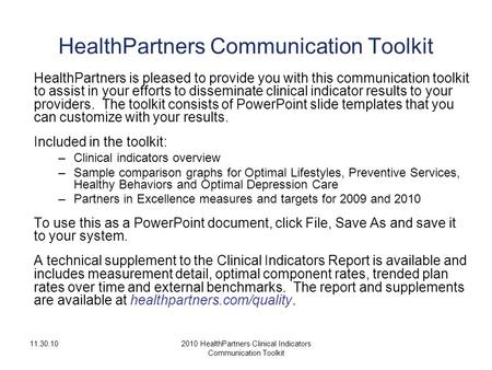 11.30.102010 HealthPartners Clinical Indicators Communication Toolkit HealthPartners Communication Toolkit HealthPartners is pleased to provide you with.