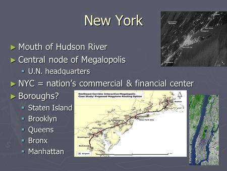 New York ► Mouth of Hudson River ► Central node of Megalopolis  U.N. headquarters ► NYC = nation's commercial & financial center ► Boroughs?  Staten.