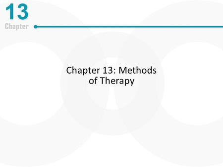 Chapter 13: Methods of Therapy. Learning Outcomes-Monday Define psychotherapy and describe the history of treatment of psychological disorders Describe.