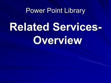 Power Point Library Related Services- Overview. Related Services Put simply, related services are any services that are necessary to help a student benefit.