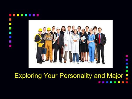 Exploring Your Personality and Major Chapter 2. Keys to Success: Find Your Passion.