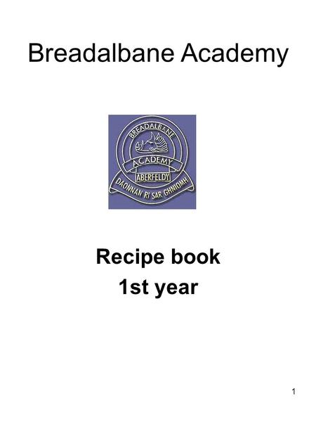 1 Breadalbane Academy Recipe book 1st year. Fritatta Skills : Cracking egg/ mixing /chopping/grilling/frying 1 Egg ¼ onion 50g cheese Method Crack egg.