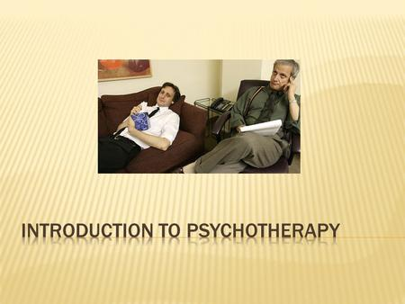  Treatment of psychological disorders involving psychological techniques  Involve interactions between a trained therapist and someone seeking to overcome.