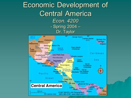 Economic Development <strong>of</strong> Central America Econ. 4200 - Spring 2004 – Dr. Taylor.