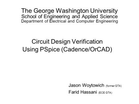 The George Washington University School of Engineering and Applied Science Department of Electrical and Computer Engineering Circuit Design Verification.