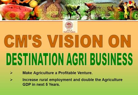  Make Agriculture a Profitable Venture.  Increase rural employment and double the Agriculture GDP in next 5 Years.