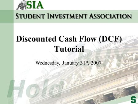 Discounted Cash Flow (DCF) Tutorial Wednesday, January 31 st, 2007.