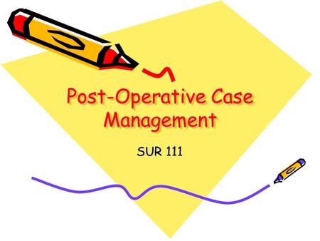 Post-Operative Case Management SUR 111. Textbook pages 363-367.