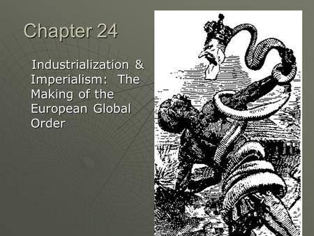 Chapter 24 Industrialization & Imperialism: The Making of the European Global Order Industrialization & Imperialism: The Making of the European Global.