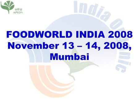 FOODWORLD INDIA 2008 November 13 – 14, 2008, Mumbai.