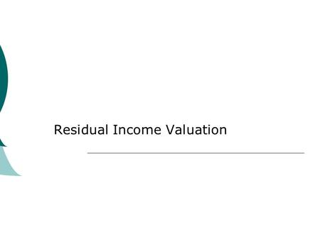 Residual Income Valuation. What is residual income?  Residual income is net income less a charge (deduction) for common shareholders' opportunity cost.