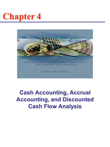 Cash Accounting, Accrual Accounting, and Discounted Cash Flow Analysis Chapter 4.