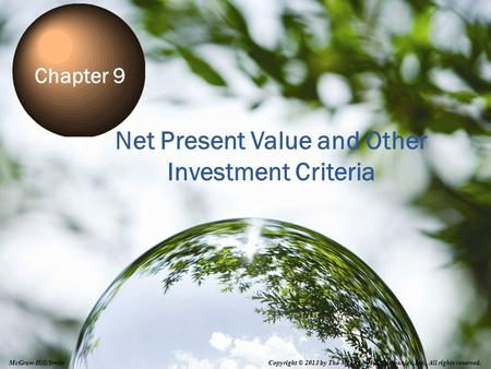 9-0 Net Present Value and Other Investment Criteria Chapter 9 Copyright © 2013 by The McGraw-Hill Companies, Inc. All rights reserved. McGraw-Hill/Irwin.