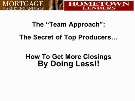 "The ""Team Approach"": The Secret of Top Producers… How To Get More Closings By Doing Less!!"