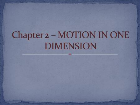 Chapter 2 – MOTION IN ONE DIMENSION