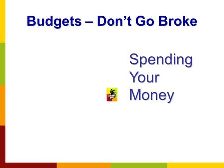 Budgets – Don't Go Broke Spending Your Money Earning Power Earning power is the ability to earn money in exchange for work. How much you earn depends.