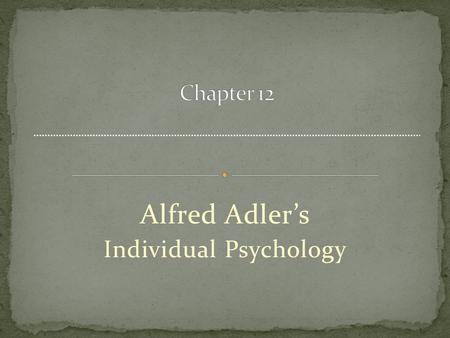 Alfred Adler's Individual Psychology. Influences on this idea Disease results from or occurs in inferior organs CNS tries to compensate Takes energy from.