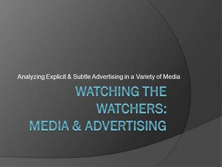 Analyzing Explicit & Subtle Advertising in a Variety of Media.