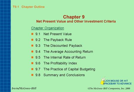 T9.1 Chapter Outline Chapter 9 Net Present Value and Other Investment Criteria Chapter Organization 9.1Net Present Value 9.2The Payback Rule 9.3The Discounted.