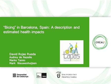 "Www.creal.cat ""Bicing"" in Barcelona, Spain: A description and estimated health impacts David Rojas Rueda Audrey de Nazelle Marko Tainio Mark Nieuwenhuijsen."