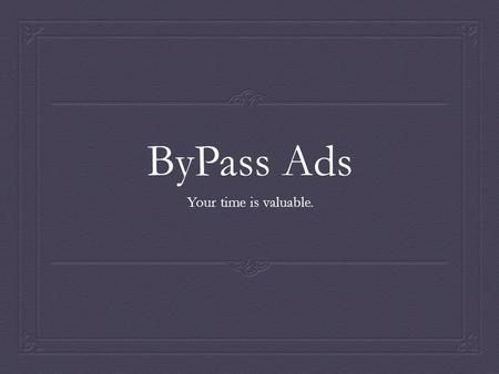 ByPass Ads Your time is valuable.. Consumer Interaction Use 5 credits to ByPass this Ad 200 credits available Share ad on: