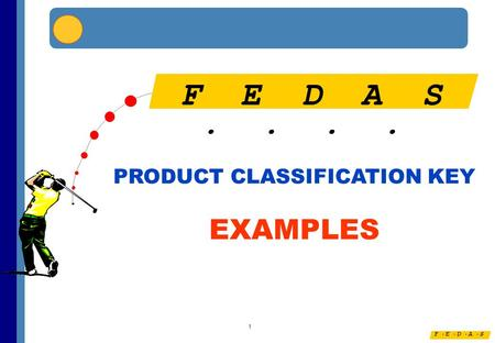 F E D A S.... 1 F E D A S.... PRODUCT CLASSIFICATION KEY EXAMPLES.