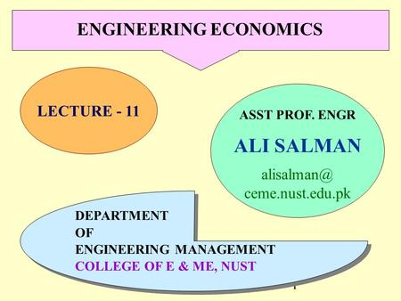 ALI SALMAN1 LECTURE - 11 ASST PROF. ENGR ALI SALMAN ceme.nust.edu.pk DEPARTMENT OF ENGINEERING MANAGEMENT COLLEGE OF E & ME, NUST DEPARTMENT.