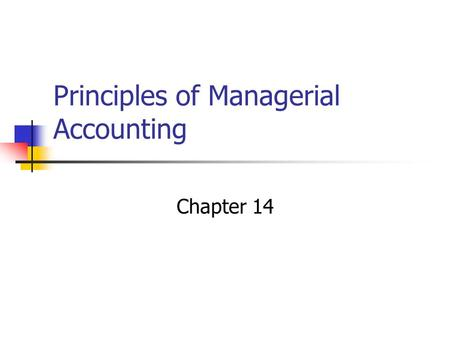 Principles of Managerial Accounting Chapter 14. Time Value of Money A dollar today is worth more than a dollar received in the future.