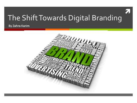  The Shift Towards Digital Branding By Zahra Karim.