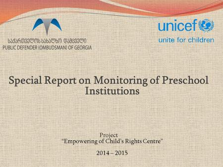 "Special Report on Monitoring of Preschool Institutions Project ""Empowering of Child's Rights Centre"" 2014 – 2015."