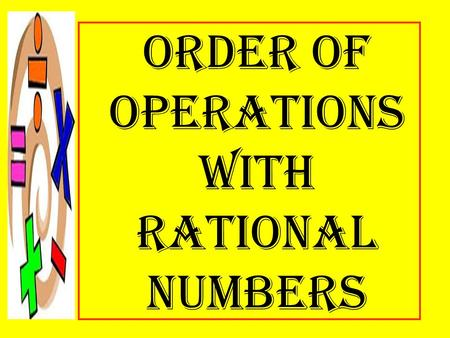 Order of Operations with rational numbers. objective  use the order of operation to simplify numerical expression containing rational numbers.