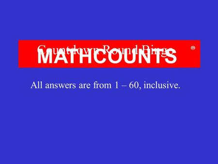 All answers are from 1 – 60, inclusive.