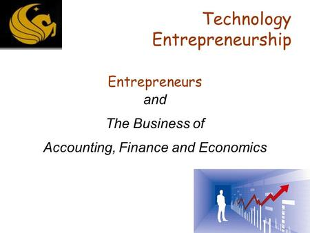 Technology Entrepreneurship Entrepreneurs and The Business of Accounting, Finance and Economics.