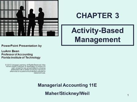 1 Activity-Based Management CHAPTER 3 © 2012 Cengage Learning. All Rights Reserved. May not be copied, scanned, or duplicated, in whole or in part, except.