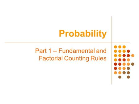 Probability Part 1 – Fundamental and Factorial Counting Rules.