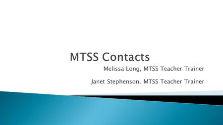 Melissa Long, MTSS Teacher Trainer Janet Stephenson, MTSS Teacher Trainer.