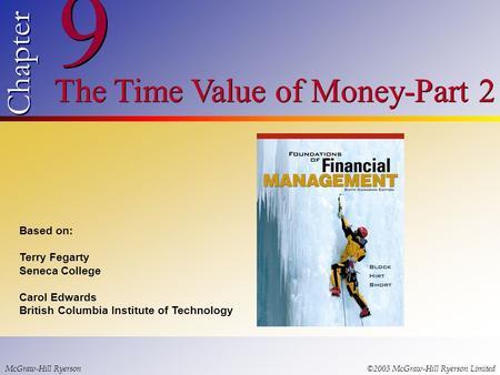 © 2003 McGraw-Hill Ryerson Limited 9 9 Chapter The Time Value of Money-Part 2 McGraw-Hill Ryerson©2003 McGraw-Hill Ryerson Limited Based on: Terry Fegarty.