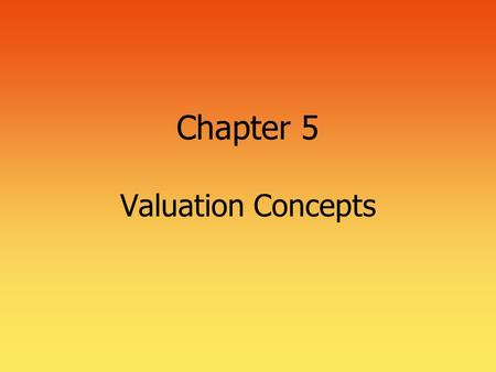 "Chapter 5 Valuation Concepts. 2 Basic Valuation From ""The Time Value of Money"" we realize that the value of anything is based on the present value of."