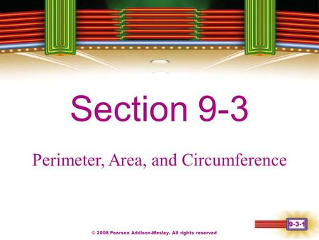 © 2008 Pearson Addison-Wesley. All rights reserved 9-3-1 Chapter 1 Section 9-3 Perimeter, Area, and Circumference.