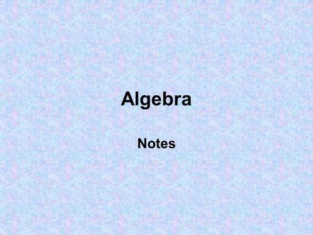 Algebra Notes. Order of Operations Parentheses Exponents Multiplication Division Addition Subtraction.