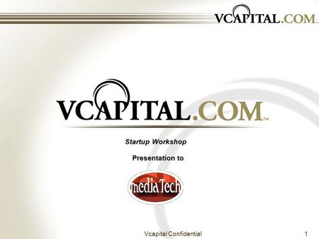 Vcapital Confidential1 Startup Workshop Presentation to.