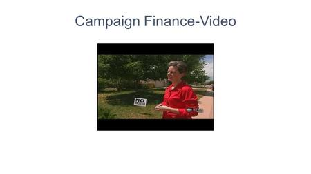 "Campaign Finance-Video. Federal Election Campaign Act of 1974-Why written? What is it? ● After Watergate, written with goal of ""leveling playing field"""