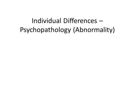 Individual Differences – Psychopathology (Abnormality)