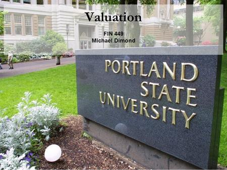 Valuation FIN 449 Michael Dimond. Michael Dimond School of Business Administration Discounted Cash Flow Valuation.