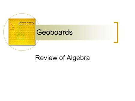 Geoboards Review of Algebra. Review What is the slope of the line that passes through: (2, -3) and (-4, 3)? (0,0) x y.